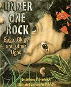 Under one rock : bugs, slugs, and other ughs