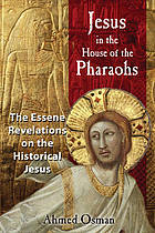 Jesus in the house of the pharaohs : the Essene revelations on the historical Jesusthe Essene revelations on the historical Jesus