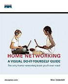 Home networking : a visual do-it-yourself guide
