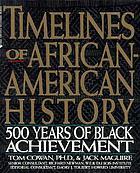 Timelines of African-American history : 500 years of Black achievement