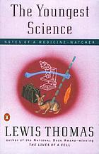 The youngest science : notes of a medicine-watcher