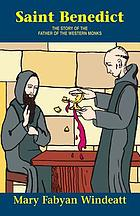 Saint Benedict : the story of the father of the Western monks