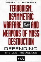Terrorism, asymmetric warfare, and weapons of mass destruction : defending the U.S. homeland