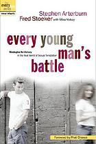 Every young man's battle : strategies for victory in the real world of sexual temptation