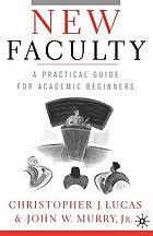 New faculty : a practical guide for academic beginners