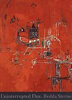 Uninterrupted flux : Hedda Sterne, a retrospective