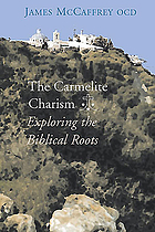 The Carmelite charism : exploring the Biblical roots