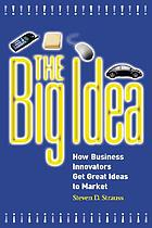 The big idea : how business innovators get great ideas to market