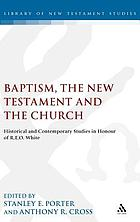 Baptism, the New Testament, and the church : historical and contemporary studies in honour of R.E.O. White