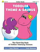 Toddler theme-a-saurus : the great big book of toddler teaching themes