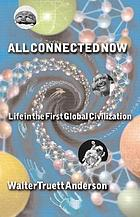 All connected now : life in the first global civilization