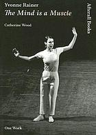 Yvonne Rainer : the mind is a muscle