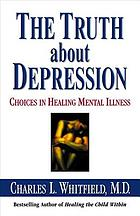 The truth about depression : choices in healing