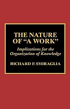 "The nature of ""a work"" : implications for the organization of knowledge"