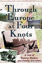 Through Europe at four knots : a tale of boating mayhem and family adventure