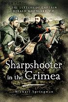 Sharpshooter in the Crimea : the letters of  Captain Gerald Goodlake, VC