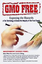 GMO free : exposing the hazards of biotechnology to ensure the integrity of our food supply