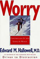 Worry : controlling it and using it wisely