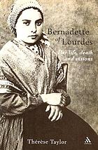 Bernadette of Lourdes : her life, death and visions