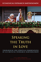 Speaking the truth in love theological and spiritual exhortations of Ecumenical Patriarch Bartholomew