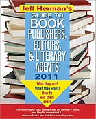 Jeff Herman's guide to book publishers, editors, & literary agents 2011 : who they are, what they want, how to win them over