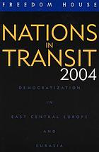 Nations in transit 2004 : democratization in East Central Europe and Eurasia