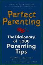 Perfect parenting : the dictionary of 1,000 parenting tips