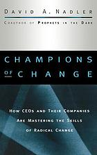 Champions of change : how CEOs and their companies are mastering the skills of radical change