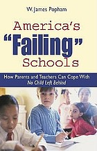 "America's ""failing"" schools : how parents and teachers can cope with No Child Left Behind"