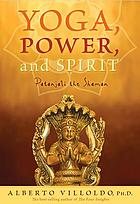 Yoga, power, and spirit : Patanjali the Shaman