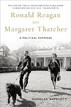 Ronald Reagan and Margaret Thatcher : a political marriage