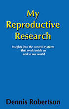 My reproductive research : insights into the control systems that work inside us and in our world