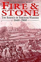 Fire and stone : the science of fortress warfare, 1660-1860