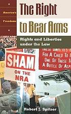 The right to bear arms : rights and liberties under the law
