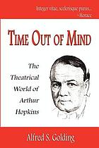 Time out of mind : the theatrical world of Arthur Hopkins