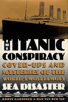 The Titanic conspiracy : cover-ups and mysteries of the world's most famous sea disaster