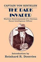 ... The dark invader; wartime reminiscences of a German naval intelligence officer