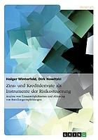 Zins- und Kreditderivate als Instrumente der Risikosteuerung Analyse von Einsatzmöglichkeiten und Ableitung von Handlungsempfehlungen