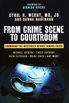 From crime scene to courtroom : examining the mysteries behind famous cases