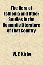 The hero of Esthonia; and other studies in the romantic literature of that country
