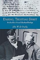 Daring, trusting spirit : Bonhoeffer's friend Eberhard Bethge
