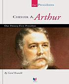 Chester A. Arthur : our twenty-first president