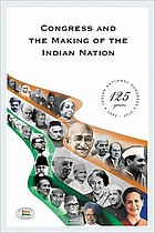 Congress and the making of the Indian nation : Indian National CongressCongress and the making of the Indian nation : Indian National Congress : 125 yearsCongress and the making of the Indian nation : Indian National Congress : volume - 1Congress and the making of the Indian nation : Indian National Congress : volume - I1 : annexures