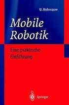 Mobile Robotik : eine praktische Einführung