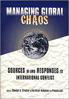 Managing global chaos : sources of and responses to international conflict