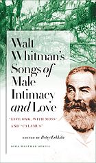 "Walt Whitman's songs of male intimacy and love : ""Live oak, with moss"" and ""Calamus"""