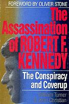 The assassination of Robert F. Kennedy : a searching look at the conspiracy and cover-up, 1968-1978