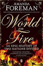 A world on fire : an epic history of two nations divided