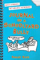 Journal of a schoolyard bully : notes on noogies, wet willies, and wedgies