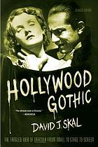 Hollywood gothic : the tangled web of Dracula from novel to stage to screen